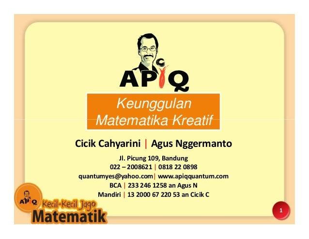 Keunggulan Matematika Kreatif 1 Jl. Picung 109, Bandung 022 – 2008621 | 0818 22 0898 quantumyes@yahoo.com| www.apiqquantum...