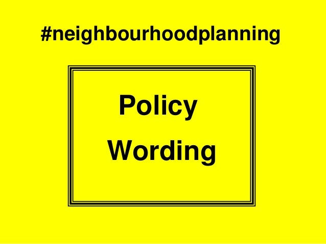 #neighbourhoodplanning Policy Wording