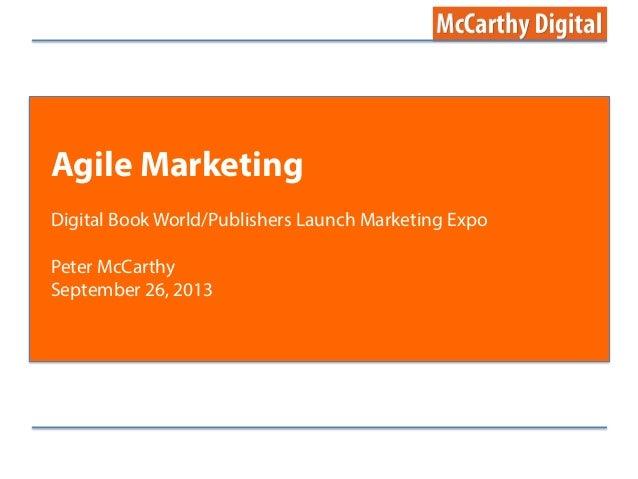 Agile Marketing Digital Book World/Publishers Launch Marketing Expo Peter McCarthy September 26, 2013