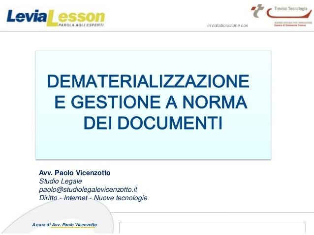 in collaborazione con 1A cura di Avv. Paolo Vicenzotto 24 settembre 2013 DEMATERIALIZZAZIONE E GESTIONE A NORMA DEI DOCUME...