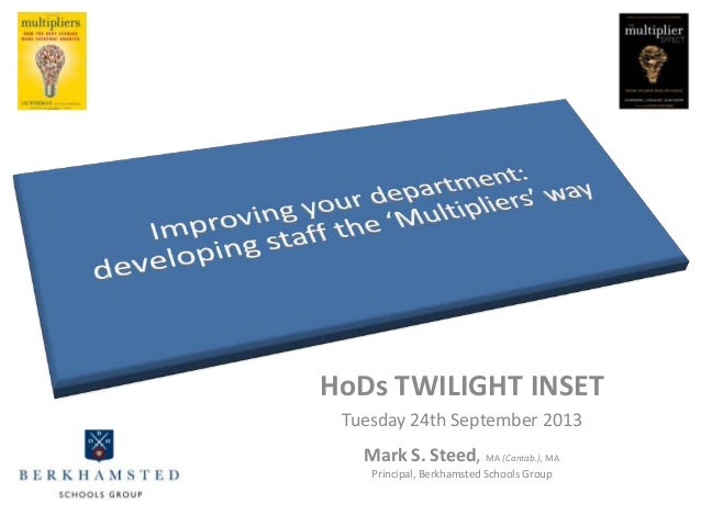 Leading Change with Parents HoDs TWILIGHT INSET Tuesday 24th September 2013 Mark S. Steed, MA (Cantab.), MA Principal, Ber...