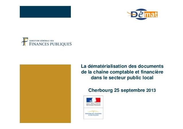 La dématérialisation des documents de la chaîne comptable et financière dans le secteur public local Cherbourg 25 septembr...