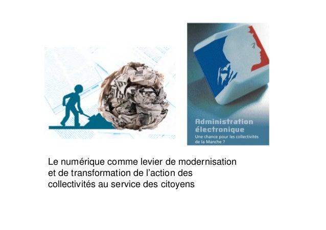 Le numérique comme levier de modernisation et de transformation de l'action des collectivités au service des citoyens