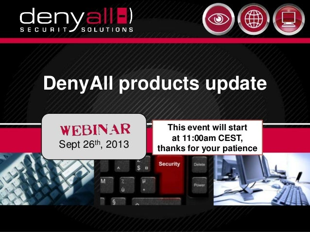 Securing & Accelerating Your Applications 9/27/2013 Deny All © 2012 19/27/2013 DenyAll © 2013 1 DenyAll products update Se...