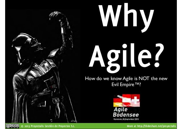 © 2013 Proyectalis Gestión de Proyectos S.L. More at http://Slideshare.net/proyectalis Why Agile?How do we know Agile is N...
