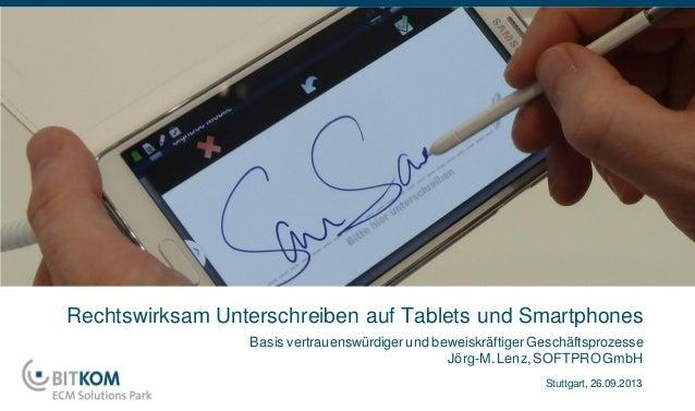 Basis vertrauenswürdigerund beweiskräftigerGeschäftsprozesse Jörg-M.Lenz,SOFTPRO GmbH Rechtswirksam Unterschreiben auf Tab...