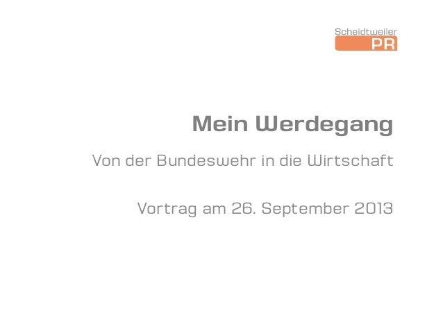 Mein Werdegang Von der Bundeswehr in die WirtschaftVon der Bundeswehr in die Wirtschaft Vortrag am 26. September 2013