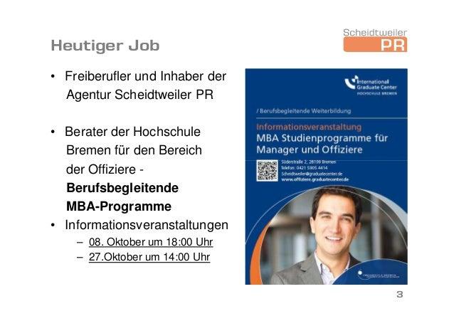 Heutiger Job • Freiberufler und Inhaber der Agentur Scheidtweiler PR • Berater der Hochschule Bremen für den Bereich der O...