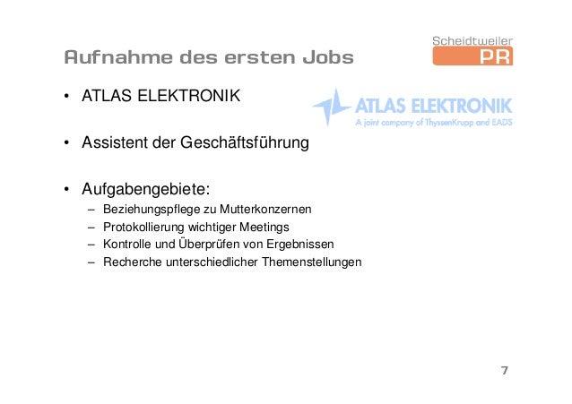 Aufnahme des ersten Jobs • ATLAS ELEKTRONIK • Assistent der Geschäftsführung • Aufgabengebiete: – Beziehungspflege zu Mutt...