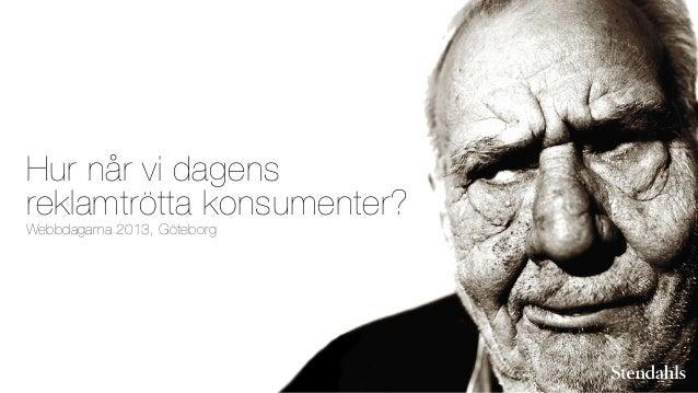 Hur når vi dagens reklamtrötta konsumenter? Webbdagarna 2013, Göteborg