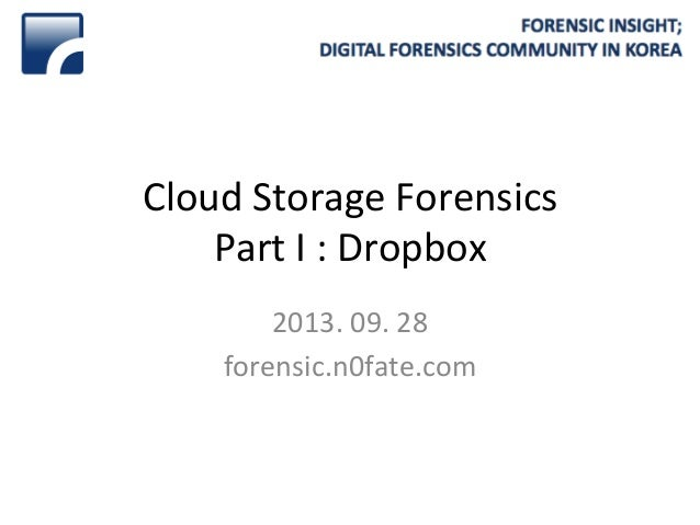 Cloud	   Storage	   Forensics	    Part	   I	   :	   Dropbox	    2013.	   09.	   28	    forensic.n0fate.com