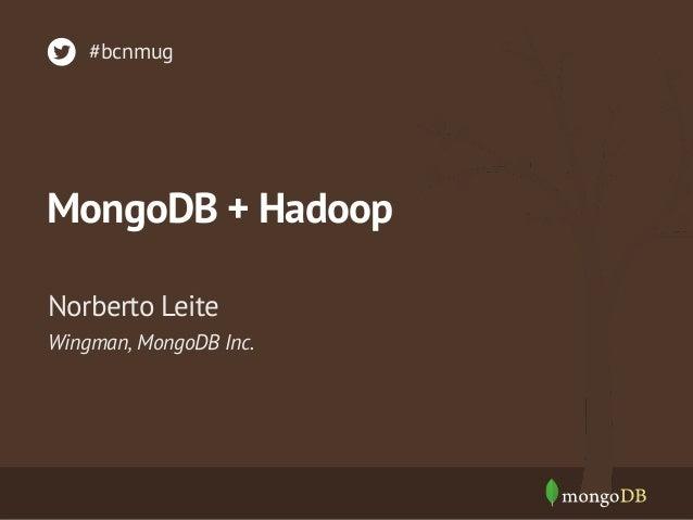 MongoDB + Hadoop Wingman, MongoDB Inc. Norberto Leite #bcnmug