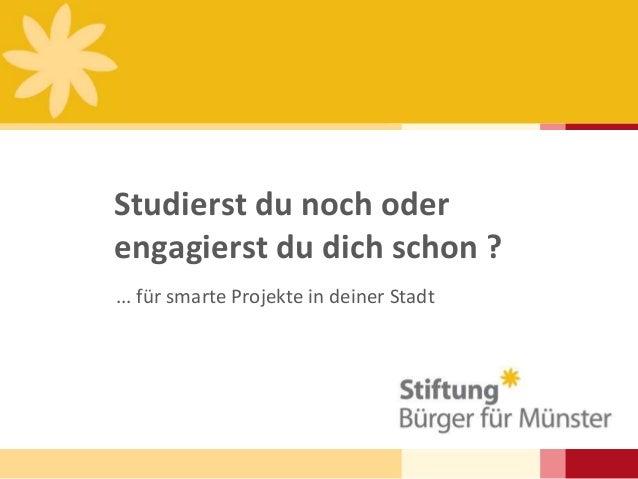 Studierst du noch oder engagierst du dich schon ? ... für smarte Projekte in deiner Stadt