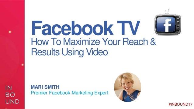 1#INBOUND17@MariSmith #INBOUND17 Facebook TV MARI SMITH Premier Facebook Marketing Expert How To Maximize Your Reach & Res...