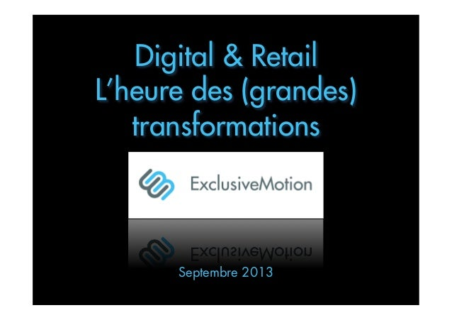 Digital & Retail L'heure des (grandes) transformations  Septembre 2013