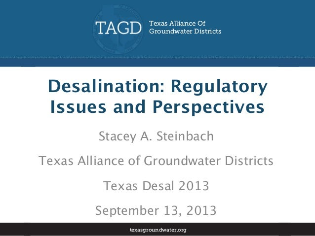 Desalination: Regulatory Issues and Perspectives Stacey A. Steinbach Texas Alliance of Groundwater Districts Texas Desal 2...