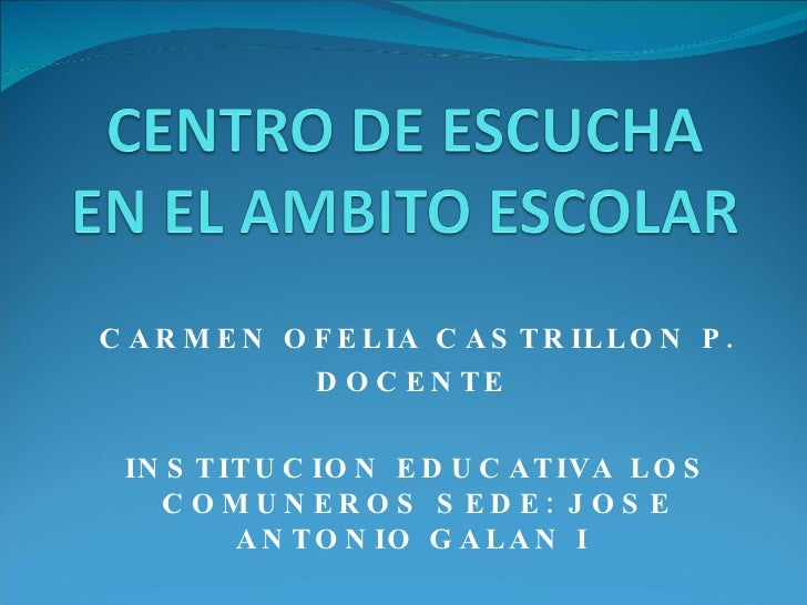 CARMEN OFELIA CASTRILLON P. DOCENTE  INSTITUCION EDUCATIVA LOS COMUNEROS SEDE: JOSE ANTONIO GALAN I