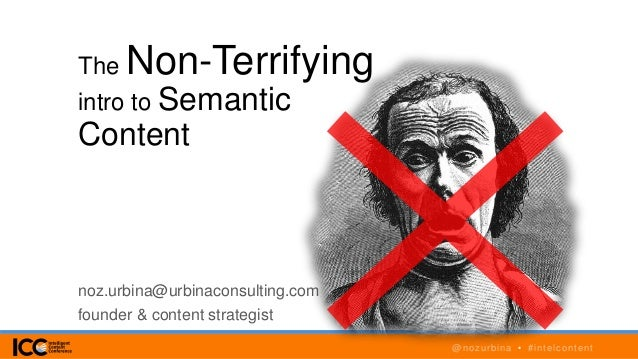 5/15/2015 1 @nozurbina • #intelcontent The Non-Terrifying intro to Semantic Content noz.urbina@urbinaconsulting.com founde...