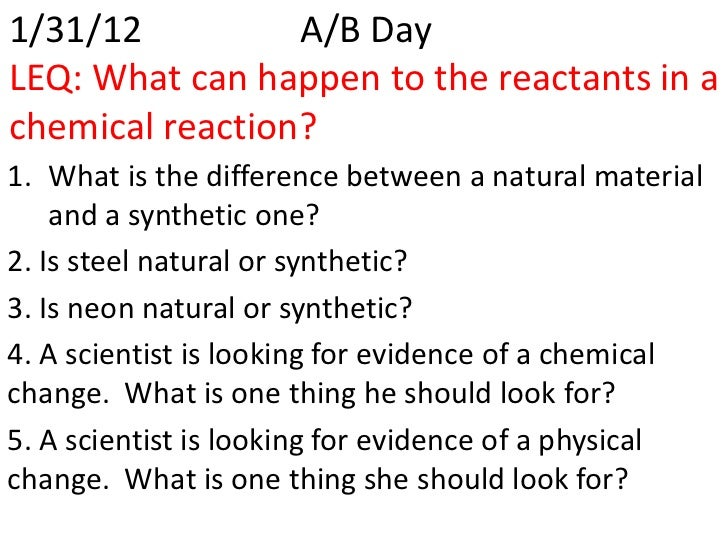 1/31/12          A/B DayLEQ: What can happen to the reactants in achemical reaction?1. What is the difference between a na...