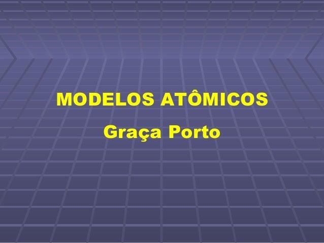 MODELOS ATÔMICOS   Graça Porto