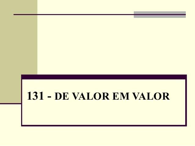 131 - DE VALOR EM VALOR
