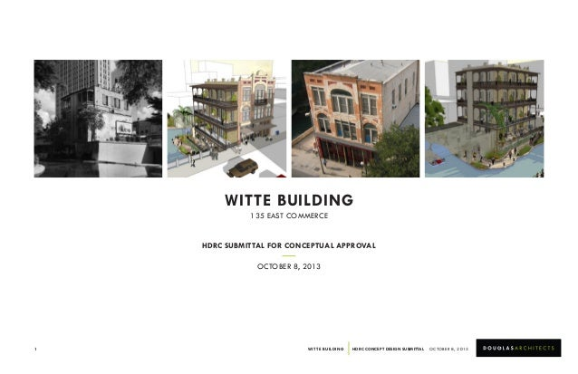 WITTE BUILDING 135 EAST COMMERCE HDRC SUBMITTAL FOR CONCEPTUAL APPROVAL OCTOBER 8, 2013  1  WITTE BUILDING  HDRC CONCEPT D...