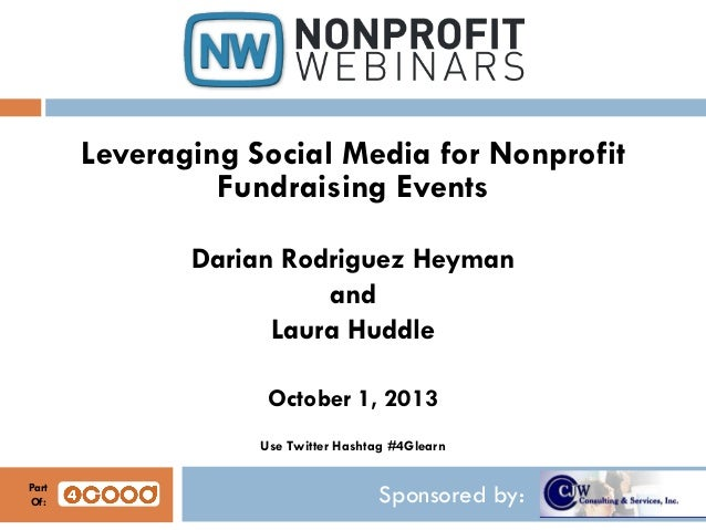 Sponsored by: Leveraging Social Media for Nonprofit Fundraising Events Darian Rodriguez Heyman and Laura Huddle October 1,...