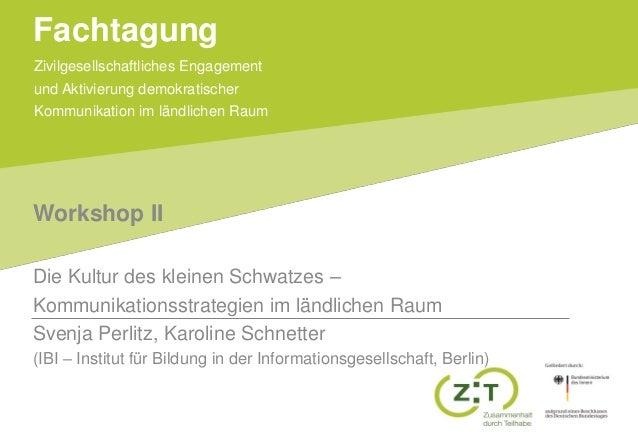 Zivilgesellschaftliches Engagement und Aktivierung demokratischer Kommunikation im ländlichen Raum Fachtagung Workshop II ...