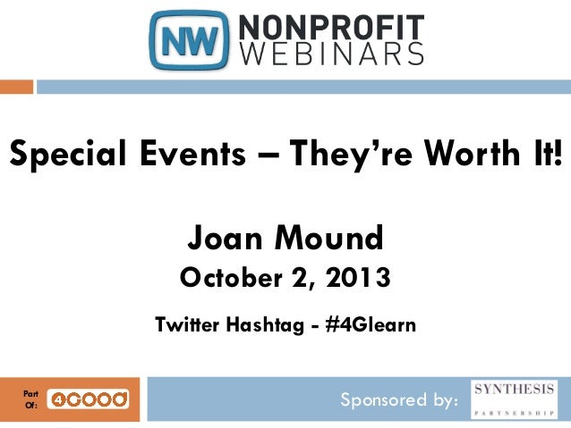 Sponsored by: Special Events – They're Worth It! Joan Mound October 2, 2013 Twitter Hashtag - #4Glearn Part Of: