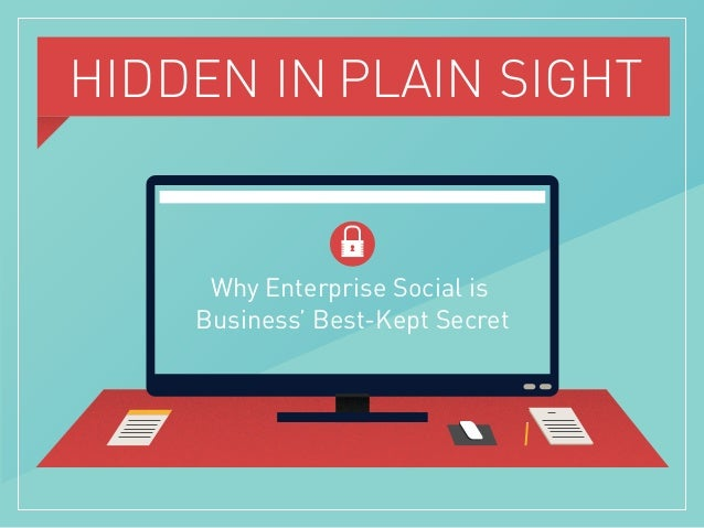 HIDDEN IN PLAIN SIGHT Why Enterprise Social is Business' Best-Kept Secret