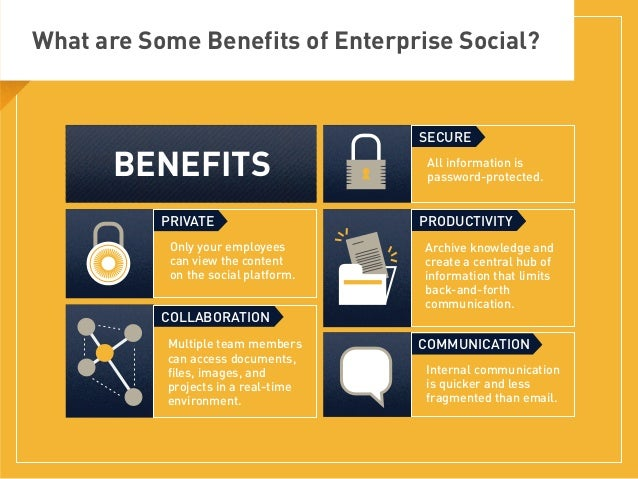 What are Some Benefits of Enterprise Social? Only your employees can view the content on the social platform. PRIVATE All ...