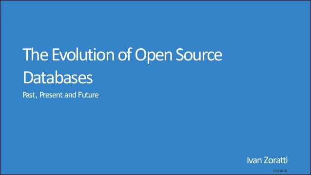 The  Evolution  of  Open  Source Databases Past, Present and Future  Ivan  Zoratti   V1310.01