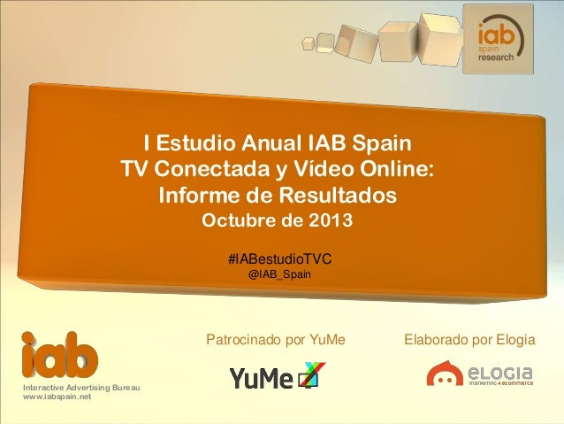 I Estudio Anual IAB Spain TV Conectada y Vídeo Online: Informe de Resultados Octubre de 2013 #IABestudioTVC @IAB_Spain  Pa...