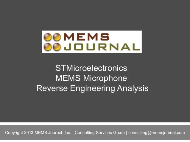 STMicroelectronics MEMS Microphone Reverse Engineering Analysis  1 Copyright 2013 MEMS Journal, Inc. | Consulting Services...
