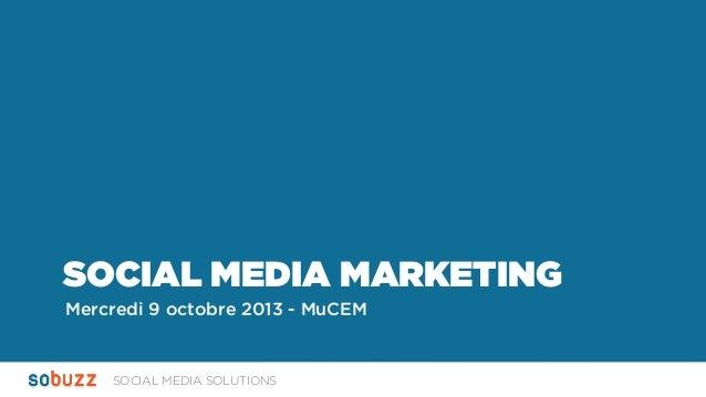 SOCIAL MEDIA SOLUTIONS SOCIAL MEDIA MARKETING Mercredi 9 octobre 2013 - MuCEM