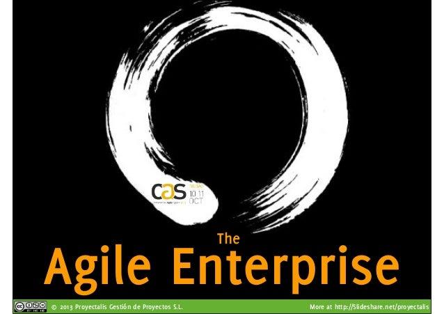 © 2013 Proyectalis Gestión de Proyectos S.L. More at http://Slideshare.net/proyectalis Agile Enterprise The