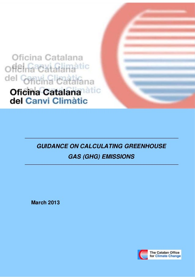 Guide to Greenhouse Gas (GHG) Emissions Calculation 0 March 2013 GUIDANCE ON CALCULATING GREENHOUSE GAS (GHG) EMISSIONS