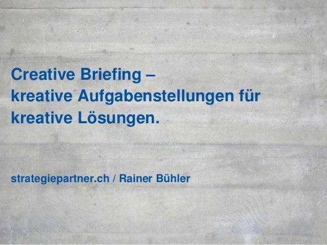 Creative Briefing – kreative Aufgabenstellungen für kreative Lösungen. strategiepartner.ch / Rainer Bühler