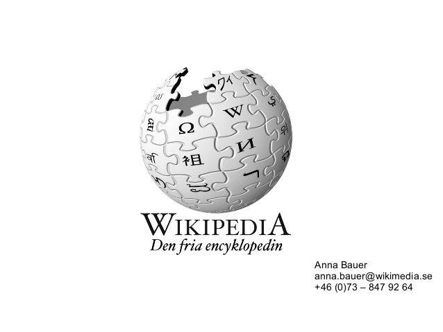 Anna Bauer anna.bauer@wikimedia.se +46 (0)73 – 847 92 64
