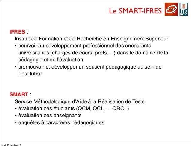 Le SMART-IFRES IFRES : Institut de Formation et de Recherche en Enseignement Supérieur • pourvoir au développement profess...