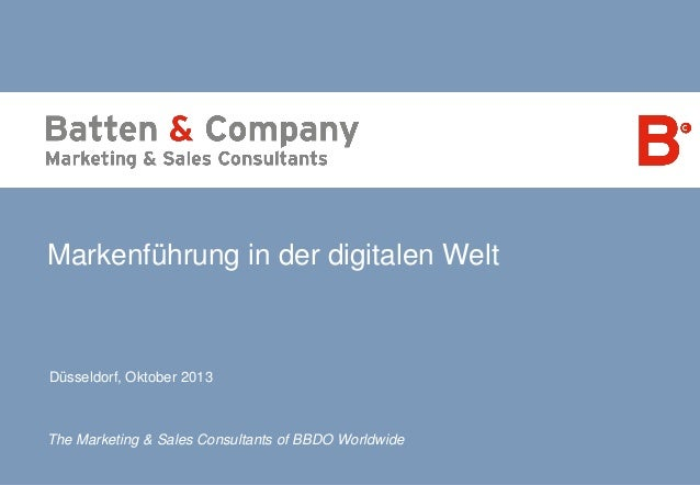 Markenführung in der digitalen Welt  Düsseldorf, Oktober 2013  The Marketing & Sales Consultants of BBDO Worldwide