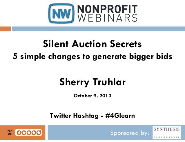 Sponsored by: Silent Auction Secrets 5 simple changes to generate bigger bids Sherry Truhlar October 9, 2013 Twitter Hasht...