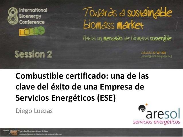 Combustible certificado: una de las clave del éxito de una Empresa de Servicios Energéticos (ESE) Diego Luezas