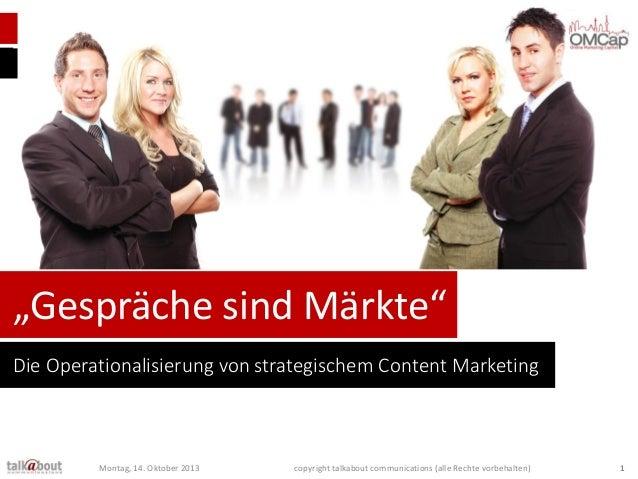 """""""Gespräche sind Märkte"""" Die Operationalisierung von strategischem Content Marketing  Montag, 14. Oktober 2013  copyright t..."""