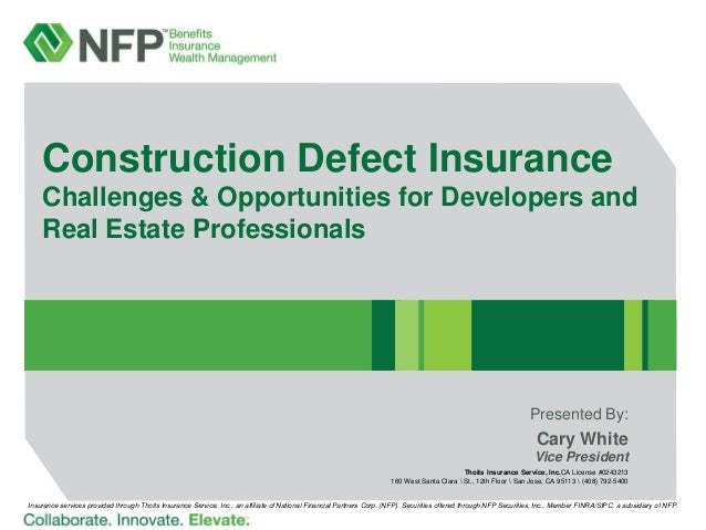 Construction Defect Insurance Challenges & Opportunities for Developers and Real Estate Professionals  Presented By:  Cary...
