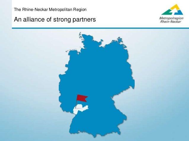 An alliance of strong partners The Rhine-Neckar Metropolitan Region