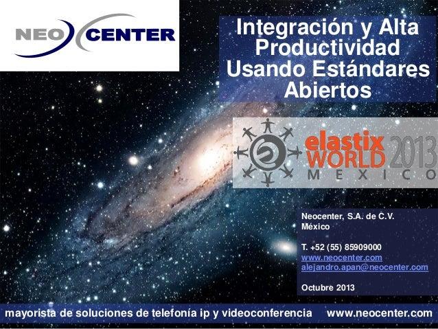 Integración y Alta Productividad Usando Estándares Abiertos  Neocenter, S.A. de C.V. México T. +52 (55) 85909000 www.neoce...