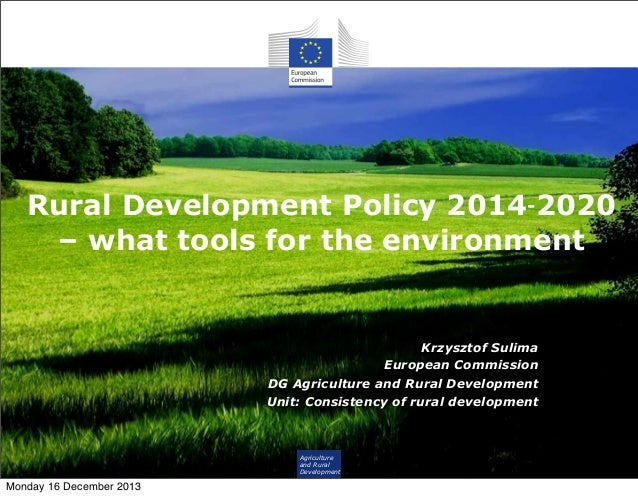 Rural Development Policy 2014‐2020 – what tools for the environment  Krzysztof Sulima European Commission DG Agriculture a...