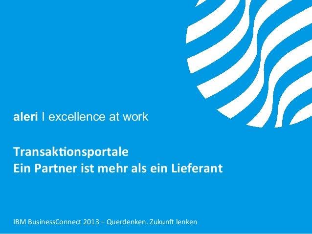 aleri I excellence at work  Transak'onsportale     Ein  Partner  ist  mehr  als  ein  Lieferant      I...