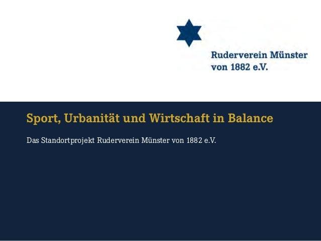 Sport, Urbanität und Wirtschaft in Balance Das Standortprojekt Ruderverein Münster von 1882 e.V.